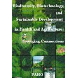 Biodiversity, Biotechnology and Sustainable Development in Health and Agriculture: Emerging Connections