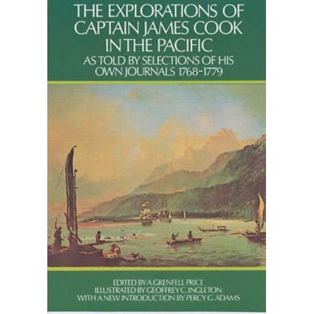 The Explorations of Captain James Cook in the Pacific: as Told by Selections of His Own Journals 1768-1779