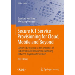 Secure ICT Service Provisioning for Cloud, Mobile and Beyond: ESARIS: The Answer to the Demands of Industrialized IT Production Balancing Between Buyers and Providers