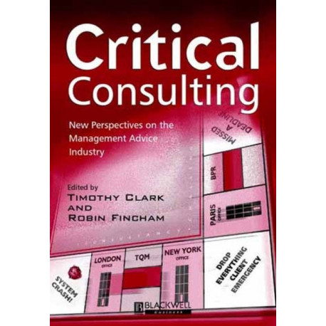 Critical Consulting: New Perspectives on the Management Advice Industry