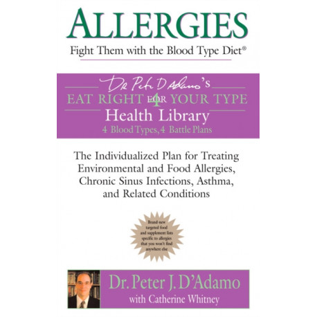 Allergies: Fight Them with the Blood Type Diet: Fight Them with the Blood Type Diet