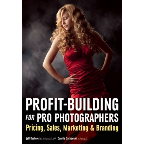 Profit Building For Pro Photographers: Pricing, Sales, Marketing & Branding