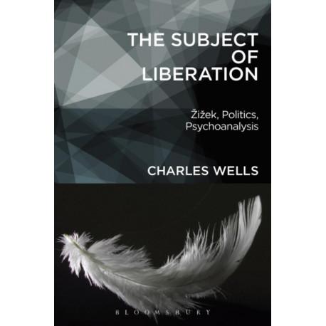 The Subject of Liberation: Zizek, Politics, Psychoanalysis