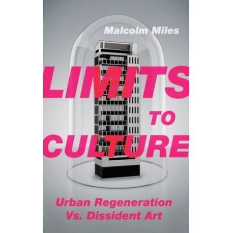 Limits to Culture: Urban Regeneration vs. Dissident Art