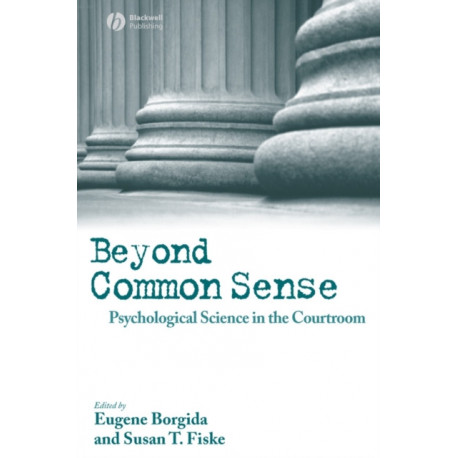 Beyond Common Sense: Psychological Science in the Courtroom