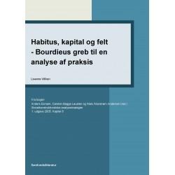 Habitus, kapital og felt - Bourdieus greb til en analyse af praksis: Kapitel 8 i Socialkonstruktivistiske analysestrategier