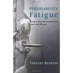 Perishability Fatigue: Forays Into Environmental Loss and Decay