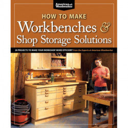 How to Make Workbenches & Shop Storage Solutions