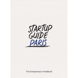 Startup Guide Paris: The Entrepreneur's Handbook