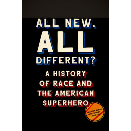 All New, All Different?: A History of Race and the American Superhero