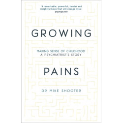 Growing Pains: Making Sense of Childhood - A Psychiatrist's Story