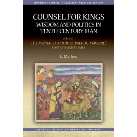 Counsel for Kings: Wisdom and Politics in Tenth-Century Iran: Volume I: the Nasihat Al-Muluk of Pseudo-Mawardi: Contexts and Themes