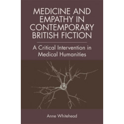 Medicine and Empathy in Contemporary British Fiction: An Intervention in Medical Humanities