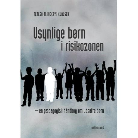 Usynlige børn i risikozonen: en pædagogisk håndbog om udsatte børn