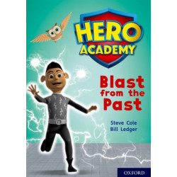 Hero Academy: Oxford Level 10, White Book Band: Blast from the Past