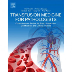 Transfusion Medicine for Pathologists: A Comprehensive Review for Board Preparation, Certification, and Clinical Practice