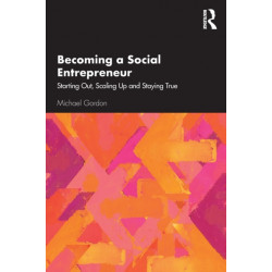 Becoming a Social Entrepreneur: Starting Out, Scaling Up and Staying True