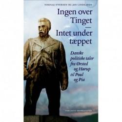 Ingen over Tinget - Intet under tæppet: Danske politiske taler fra Ørsted og Hørup til Poul og Pia