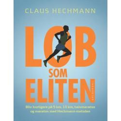 Løb som eliten: Bliv hurtigere på 5 km, 10 km, halvmaraton og maraton med Hechmann-metoden