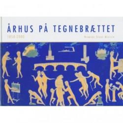 Århus på tegnebrættet 1850-2000: alternativer til virkeligheden