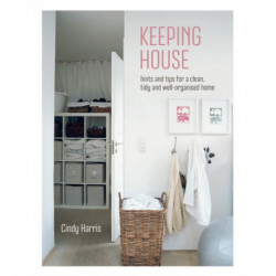 Keeping House: Hints and Tips for a Clean, Tidy and Well-Organized Home