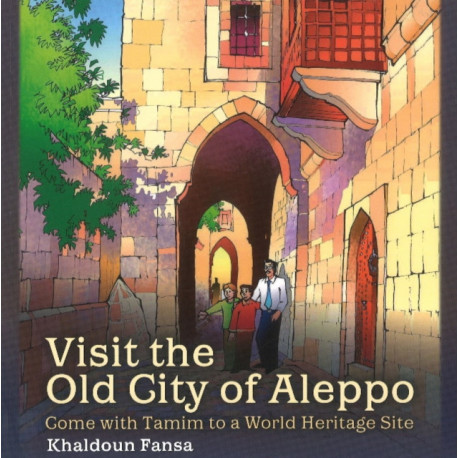 Visit the Old City of Aleppo: Come with Tamim to a World Heritage Site