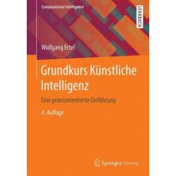 Grundkurs Kunstliche Intelligenz: Eine praxisorientierte Einfuhrung