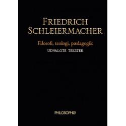 Friedrich Schleiermacher: Filosofi, teologi, pædagogik - udvalgte tekster