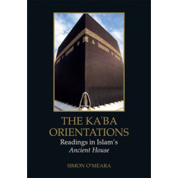 The Kaaba Orientations: Readings in Islam's Ancient House