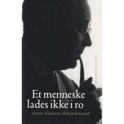 Et menneske lades ikke i ro: - facetter af Johannes Sløks forfatterskab