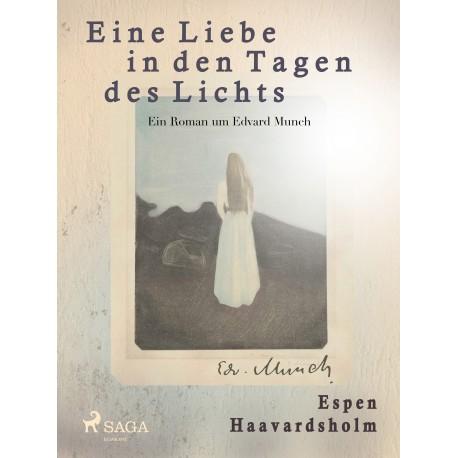 Eine Liebe in den Tagen des Lichts - Roman um Edvard Munch