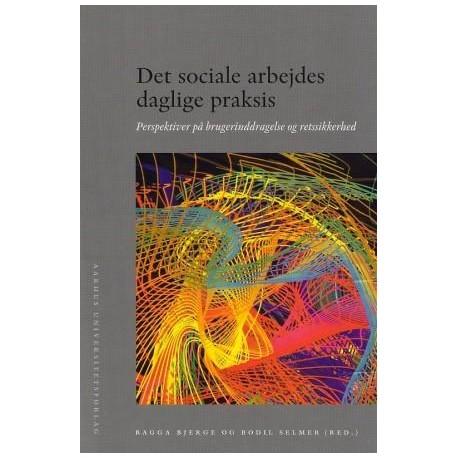 Det sociale arbejdes daglige praksis: Perspektiver på brugerinddragelse og retssikkerhed