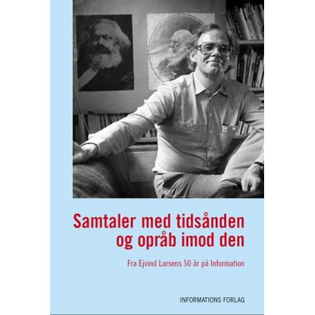 Samtaler med tidsånden og opråb imod den: Fra Ejvind Larsens 50 år på Information