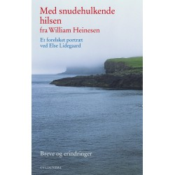 Med snudehulkende hilsen fra William Heinesen: Et forelsket portræt ved Else Lidegaard. Breve og erindringer