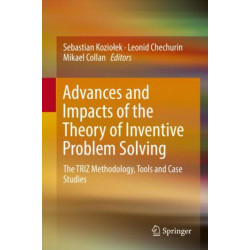 Advances and Impacts of the Theory of Inventive Problem Solving: The TRIZ Methodology, Tools and Case Studies