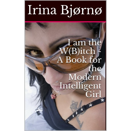 I am the W(B)itch: A book for the modern intelligent girl