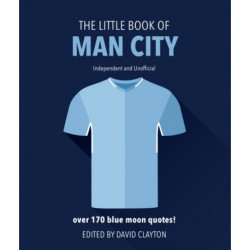 The Little Book of Man City: More than 170 Blue Moon quotes