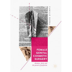 Female Genital Cosmetic Surgery: Deviance, Desire and the Pursuit of Perfection