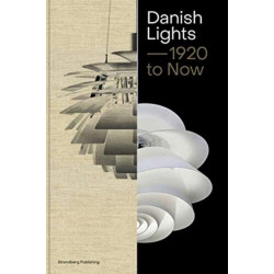 Danish Lights - 1920 to Now: 100 Stories about Danish Lamp Design