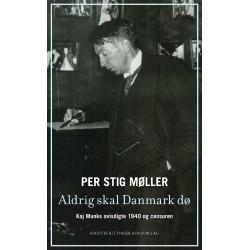 Aldrig skal Danmark dø: Kaj Munks avisdigte 1940 og censuren