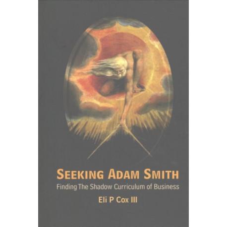 Seeking Adam Smith: Finding The Shadow Curriculum Of Business