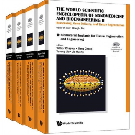 World Scientific Encyclopedia Of Nanomedicine And Bioengineering I, The: Nanotechnology For Translational Medicine: Tissue Engineering, Biological Sensing, Medical Imaging, And Therapeutics (A 4-volume Set)