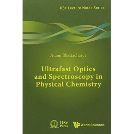 Ultrafast Optics And Spectroscopy In Physical Chemistry