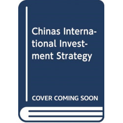 China's International Investment Strategy: Bilateral, Regional, and Global Law and Policy