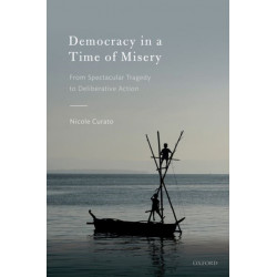 Democracy in a Time of Misery: From Spectacular Tragedies to Deliberative Action