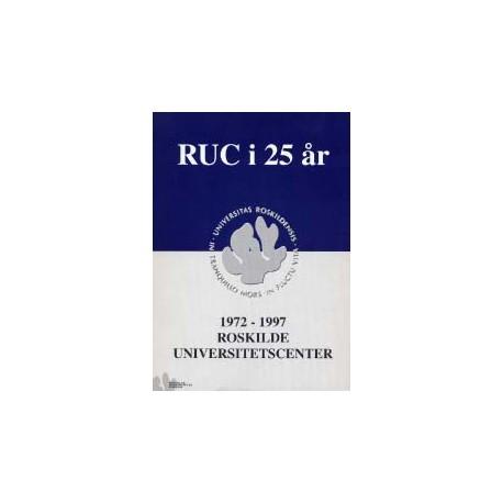 RUC i 25 år: 1972 - 1997 Roskilde Universitetscenter