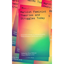 Marxist-Feminist Theories and Struggles Today: Essential writings on Intersectionality, Labour and Ecofeminism