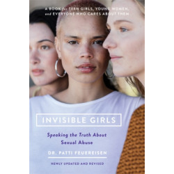 Invisible Girls (Revised): Speaking the Truth about Sexual Abuse