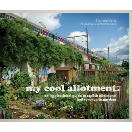my cool allotment: an inspirational guide to stylish allotments and community gardens