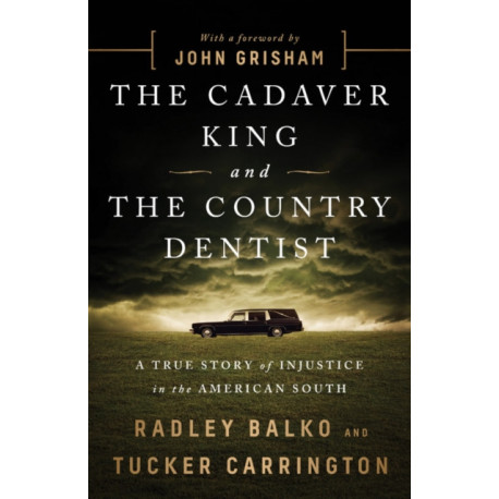 The Cadaver King and the Country Dentist: A True Story of Injustice in the American South